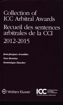 Collection of ICC Arbitral Awards - Recueil des sentences arbitrales de la CCI 2012-2015