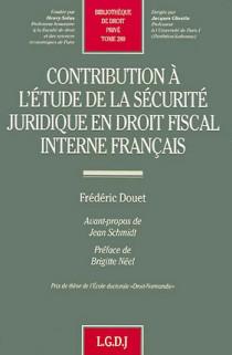 Contribution à l'étude de la sécurité juridique en droit fiscal interne français