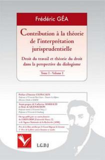 Contribution à la théorie de l'interprétation jurisprudentielle - Droit du travail et théorie du droit dans la perspective du dialogisme (4 volumes)