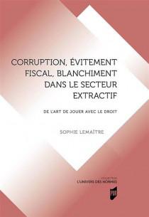Corruption, évitement fiscal, blanchiment dans le secteur extractif