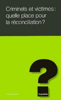 Criminels et victimes : quelle place pour la réconciliation ?