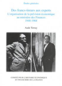 Des francs-tireurs aux experts. L'organisation de la prévision économique au ministère des Finances (1948-1968)