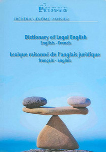 Dictionary of Legal English : English-French - Lexique raisonné de l'anglais juridique français-anglais