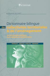 Dictionnaire bilingue des collectivités territoriales & de l'aménagement français-anglais, anglais-français