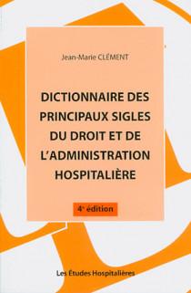 Dictionnaire des principaux sigles du droit et de l'administration hospitalière