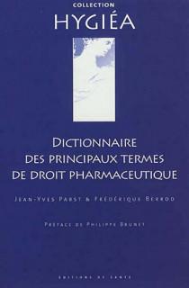 Dictionnaire des principaux termes de droit pharmaceutique - Dictionary of the Principal Terms of Pharmaceutical Law