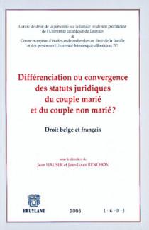 Différenciation ou convergence des statuts juridiques du couple marié et du couple non marié