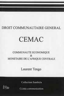Droit communautaire général : CEMAC - Communauté Economique & Monétaire de l'Afrique Centrale