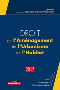 Droit de l'Aménagement, de l'Urbanisme, de l'Habitat (D.A.U.H.) 2017