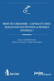 Droit de l'urbanisme - CoDT(bis) et COBAT : quelles nouveautés pour la pratique notariale ?