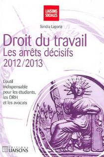 Droit du travail : les arrêts décisifs 2012-2013