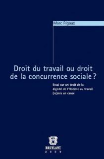 Droit du travail ou droit de la concurrence sociale ?