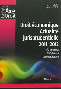 Droit économique, actualité jurisprudentielle 2011-2012