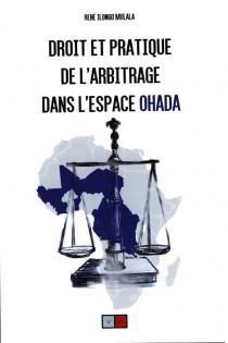 Droit et pratique de l'arbitrage dans l'espace OHADA