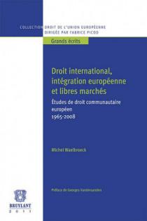 Droit international, intégration européenne et libres marchés