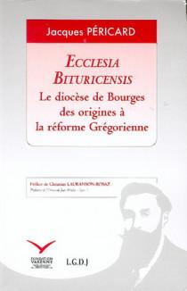 Ecclesia Bituricensis. Le diocèse de Bourges des origines à la réforme grégorienne