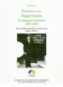 Entretiens avec Roger Goetze, Un financier bâtisseur, 1957-1988
