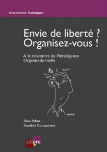 Envie de liberté, organisez-vous - À la recherche de l'intelligence organisationnelle