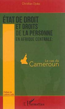 Etat de droit et droit de la personne en Afrique centrale : le cas du Cameroun
