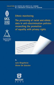 Ethnic Monitoring - The processing of racial and ethnic data in anti-discrimination policies : reconciling the promotion of equality with privacy rights