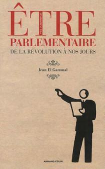 Etre parlementaire de la Révolution à nos jours