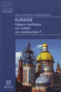 Eurasie - Espace mythique ou réalité en construction ?