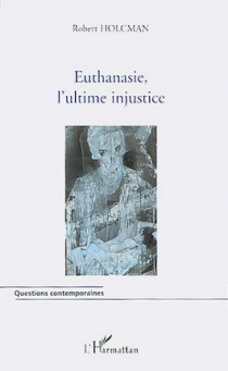 Euthanasie, l'ultime injustice