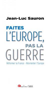 [EBOOK] Faîtes l'Europe, pas la guerre