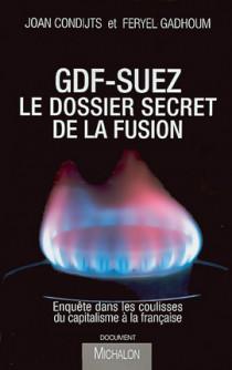 GDF-Suez - Le dossier secret de la fusion