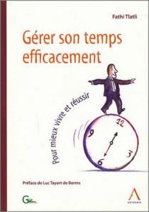 Gérer son temps efficacement - Pour mieux vivre et réussir