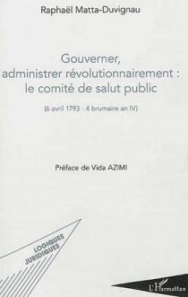 Gouverner, administrer révolutionnairement : le comité de salut public