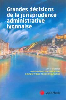 Grandes décisions commentées de la jurisprudence administrative lyonnaise