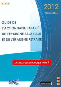 Guide de l'actionnaire salarié, de l'épargne salariale et de l'épargne retraite 2012