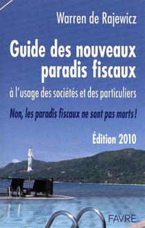 Guide des nouveaux paradis fiscaux à l'usage des sociétés et des particuliers - Edition 2010