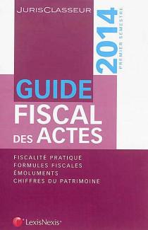 Guide fiscal des actes, premier semestre 2014