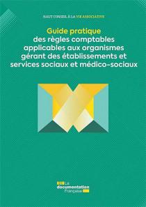 Guide pratique des règles comptables applicables aux organismes gérant des établissements et services sociaux et médico-sociaux