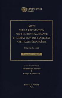 Guide sur la Convention pour la reconnaissance et l'exécution des sentences arbitrales étrangères