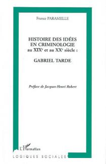 Histoire des idées en criminologie au XIXe et au XXe siècle : Gabriel Tarde