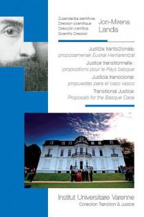 Justizia trantsizionala : proposamenak Euskal Herriarentzat - Justice transitionnelle : propositions pour le Pays basque - Justicia transicional : propuestas para el caso vasco - Transitional Justice : Proposals for the Basque Case