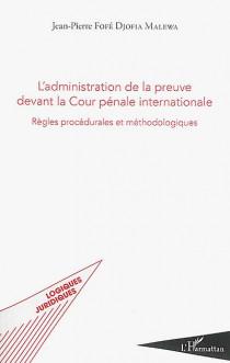 L'administration de la preuve devant la Cour pénale internationale