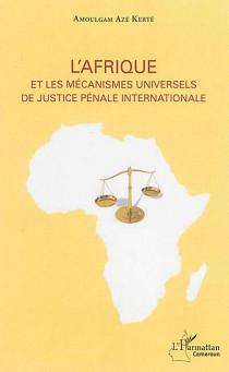 L'Afrique et les mécanismes universels de justice pénale internationale