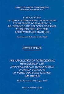 L'application du droit international humanitaire et des droits fondamentaux de l'homme dans les conflits armés auxquels prennent part des entités non étatiques, Résolution de Berlin du 25 août 1999 N°1