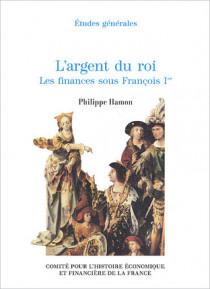 L'argent du roi. Les finances sous François 1er