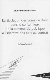 L'articulation des voies de droit dans le contentieux de la commande publique à l'initative des tiers au contrat