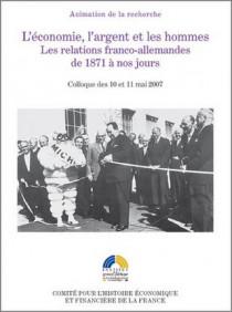 L'économie, l'argent et les hommes - Les relations franco-allemandes de 1871 à nos jours