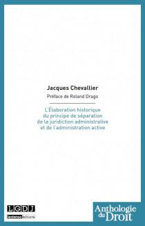 L'Élaboration historique du principe de séparation de la juridiction administrative et de l'administration active