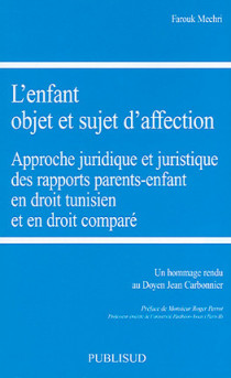 L'enfant objet et sujet d'affection : approche juridique et juristique des rapports parents-enfant en droit tunisien et en droit comparé