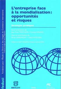 L'entreprise face à la mondialisation : opportunités et risques. Stratégies juridiques