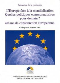 L'Europe face à la mondialisation. Quelles politiques communautaires pour demain ? 50 ans de construction européenne