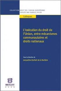 L'exécution du droit de l'Union, entre mécanismes communautaires et droits nationaux